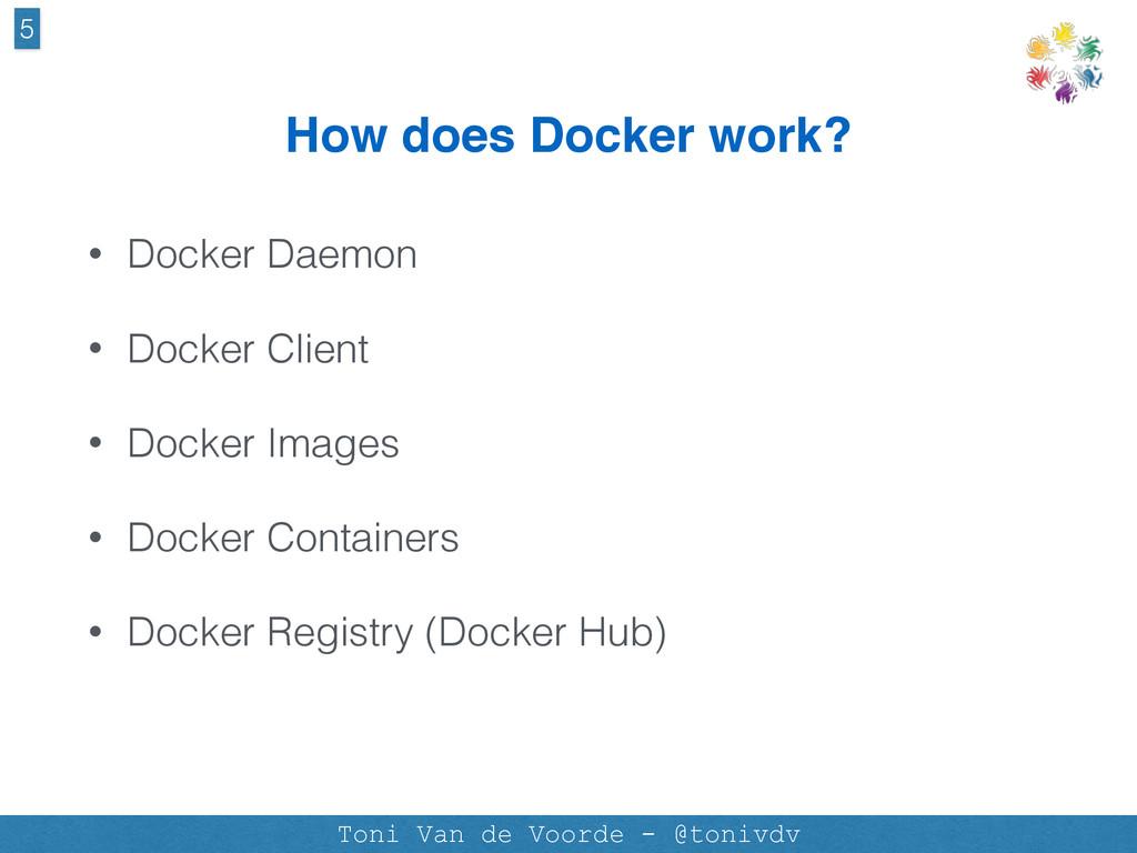 How does Docker work? • Docker Daemon • Docker ...