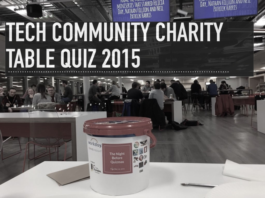 TECH COMMUNITY CHARITY TABLE QUIZ 2015