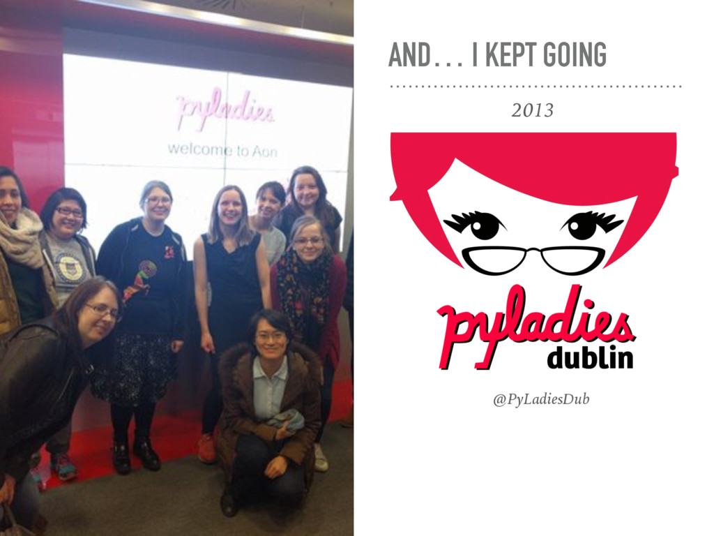 AND… I KEPT GOING 2013 @PyLadiesDub