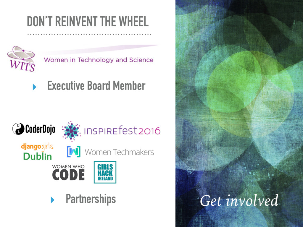 DON'T REINVENT THE WHEEL Get involved ‣ Executi...