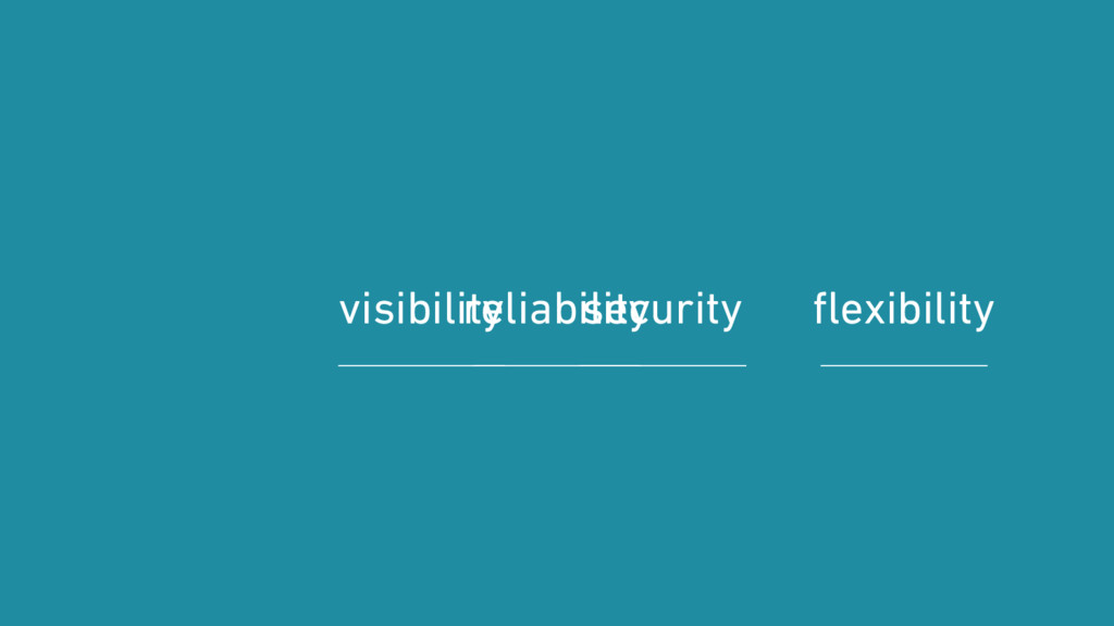 visibility security flexibility reliability