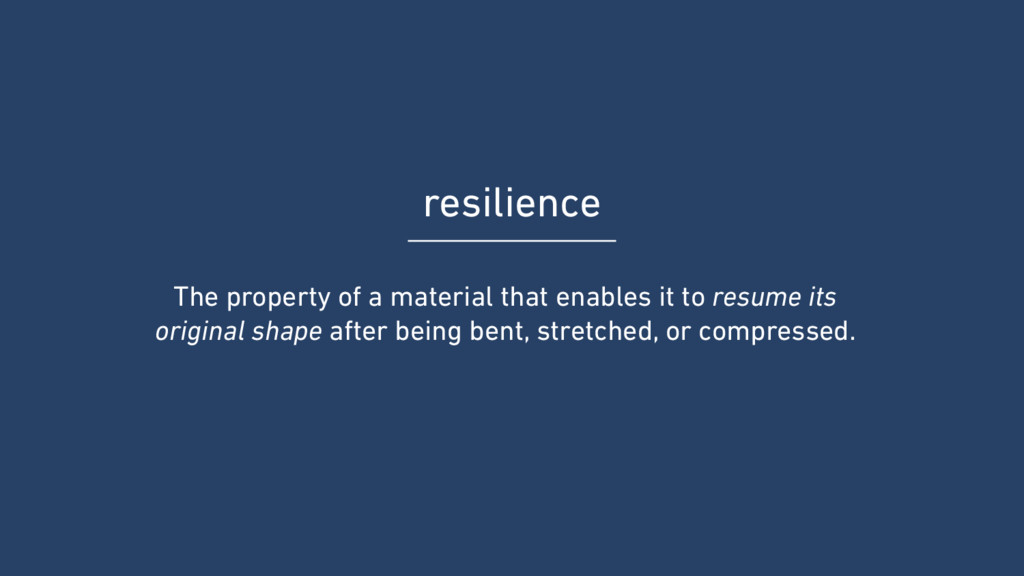 resilience The property of a material that enab...