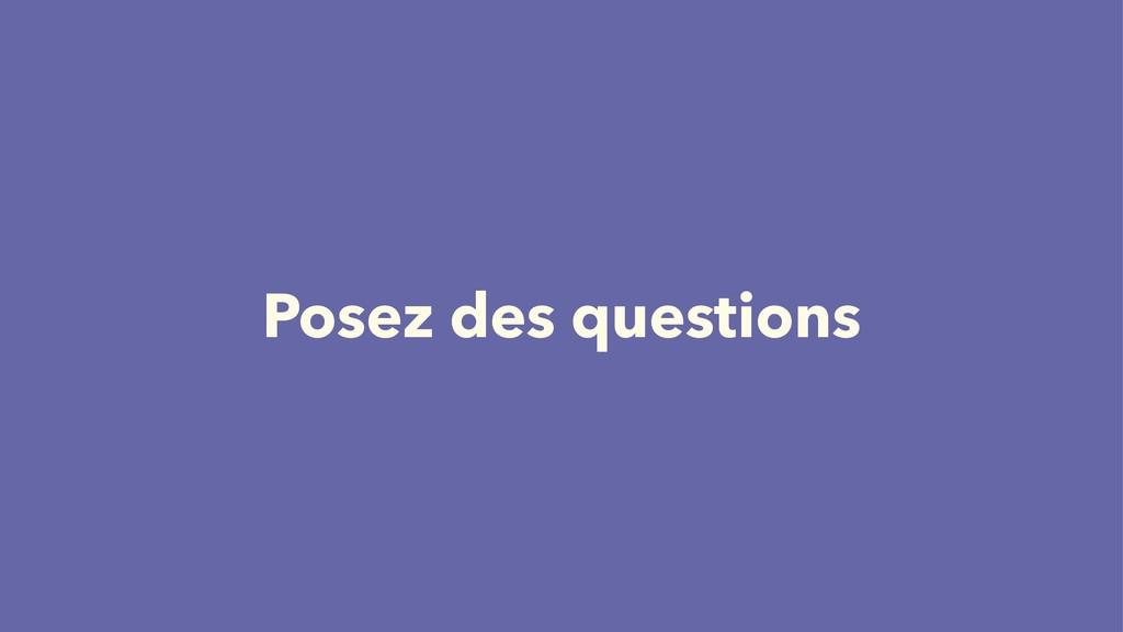 Posez des questions