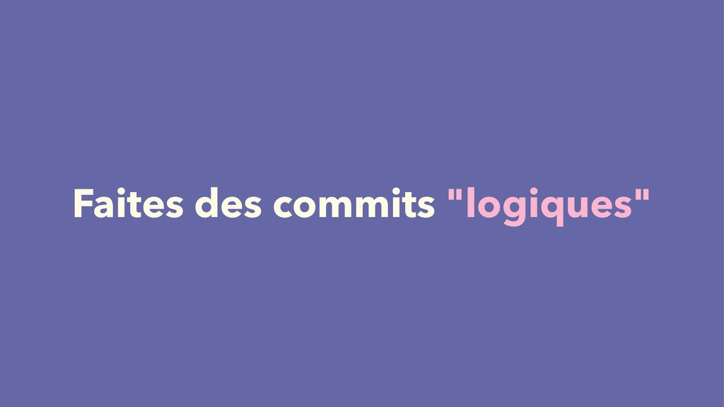 """Faites des commits """"logiques"""""""