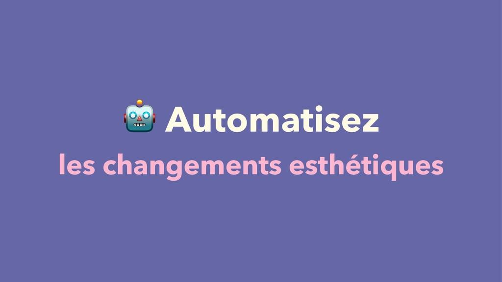 ! Automatisez les changements esthétiques