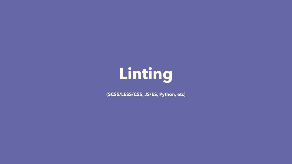 Linting (SCSS/LESS/CSS, JS/ES, Python, etc)