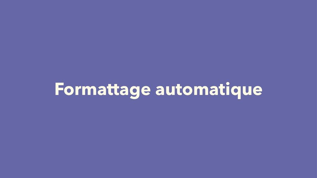 Formattage automatique