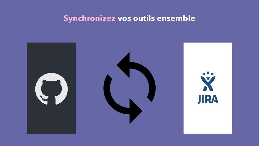 Synchronizez vos outils ensemble