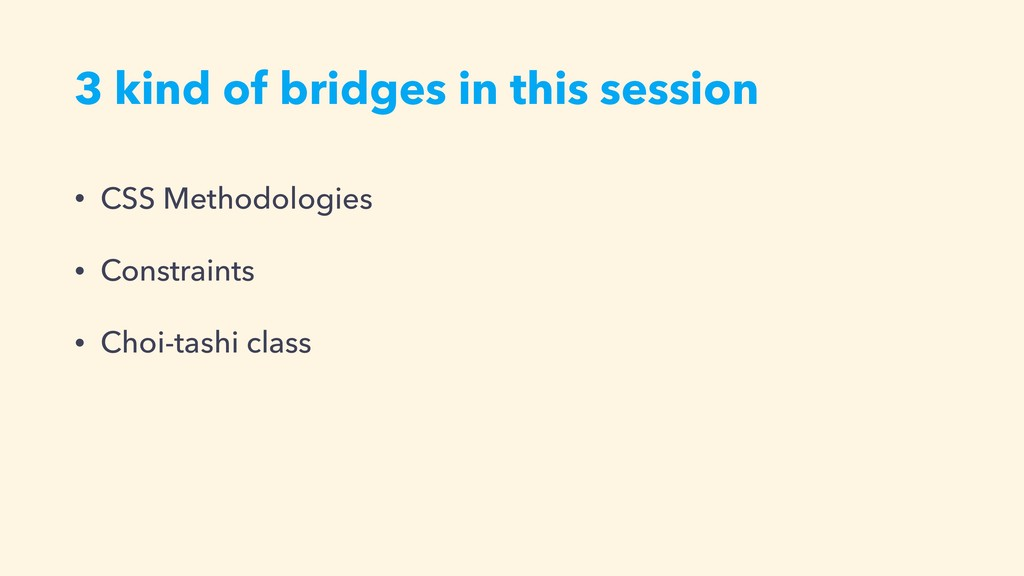 3 kind of bridges in this session • CSS Methodo...