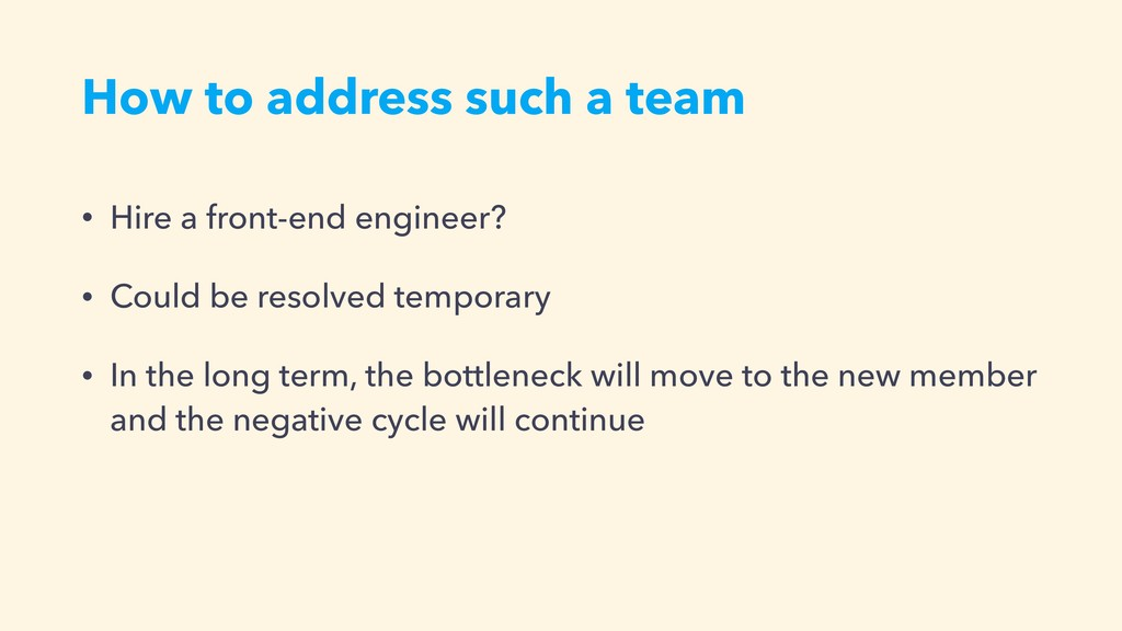 How to address such a team • Hire a front-end e...