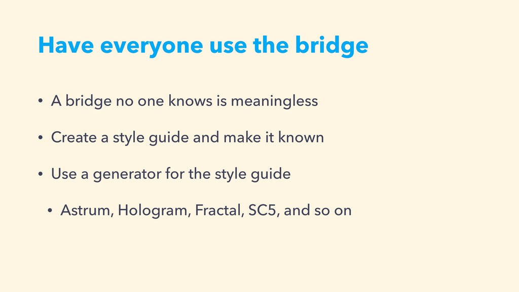 Have everyone use the bridge • A bridge no one ...