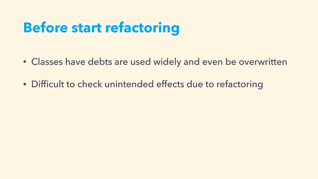 Before start refactoring • Classes have debts a...