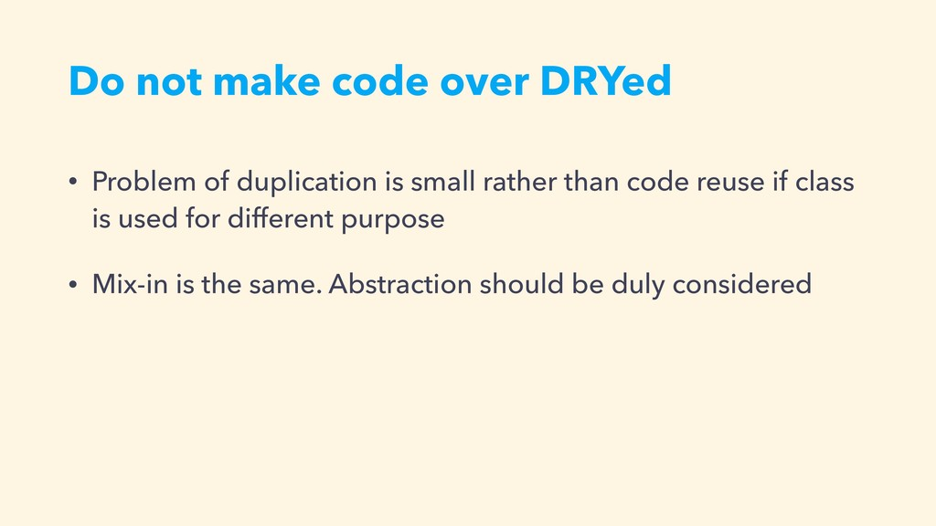 Do not make code over DRYed • Problem of duplic...
