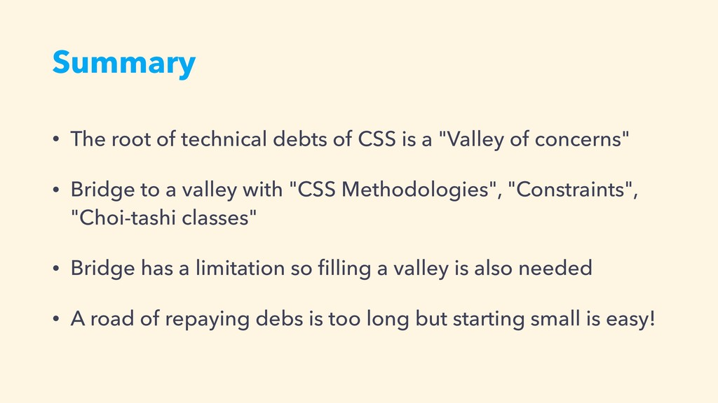 Summary • The root of technical debts of CSS is...
