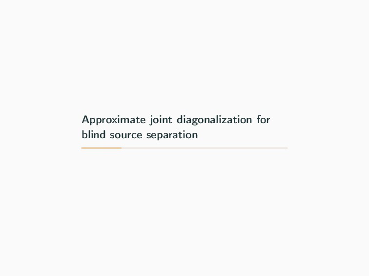 Approximate joint diagonalization for blind sou...