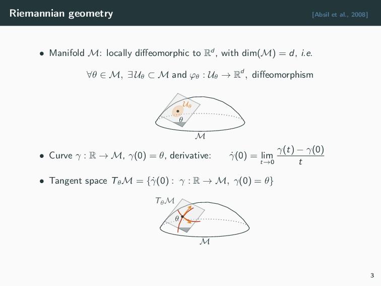 Riemannian geometry [Absil et al., 2008] • Mani...