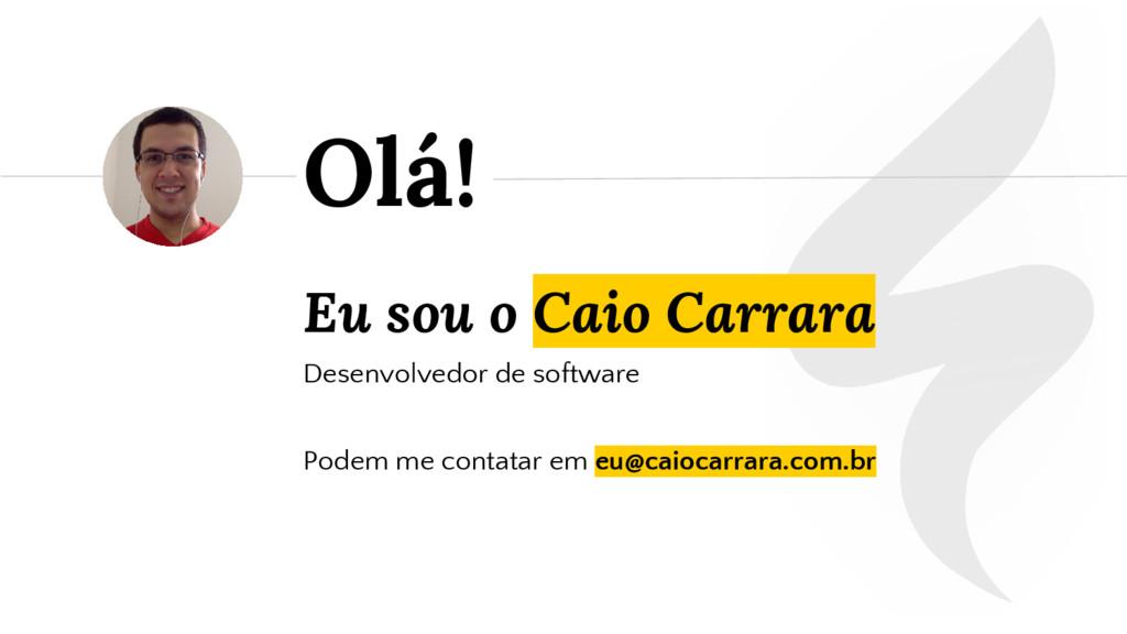 Eu sou o Caio Carrara Desenvolvedor de software...