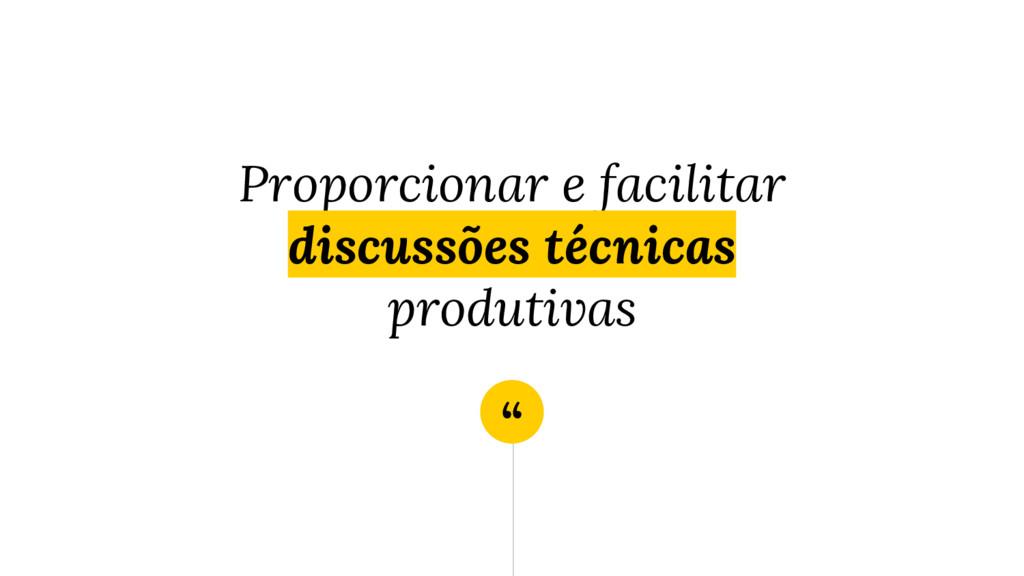 """"""" Proporcionar e facilitar discussões técnicas ..."""
