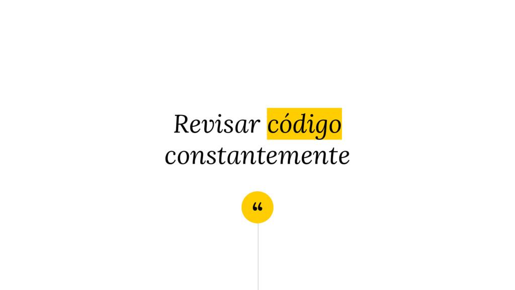 """ Revisar código constantemente"