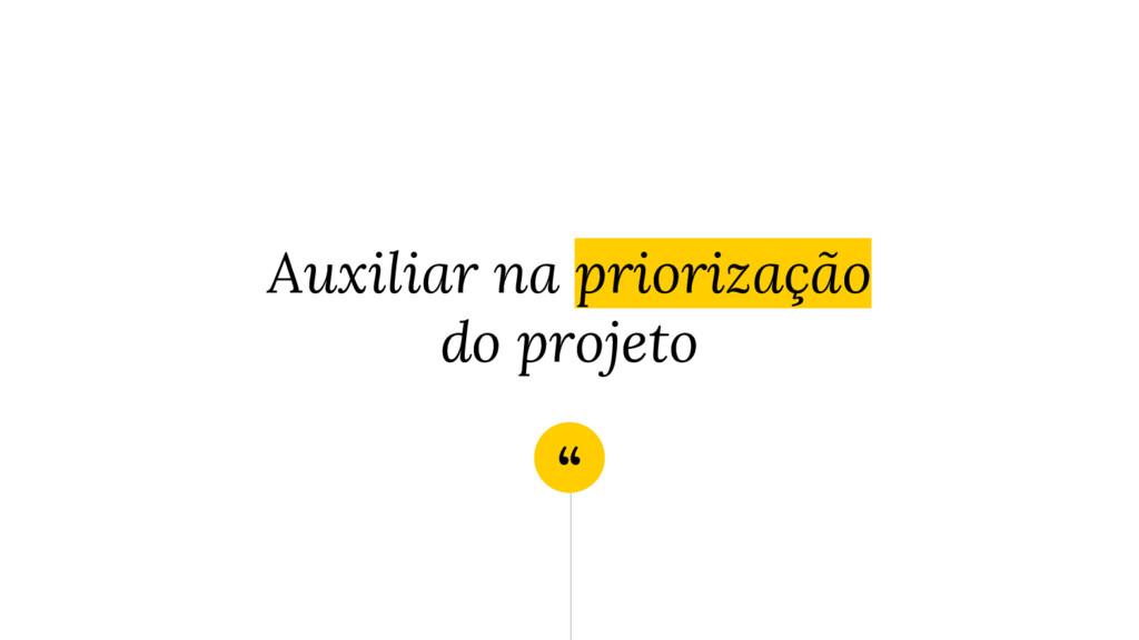 """"""" Auxiliar na priorização do projeto"""