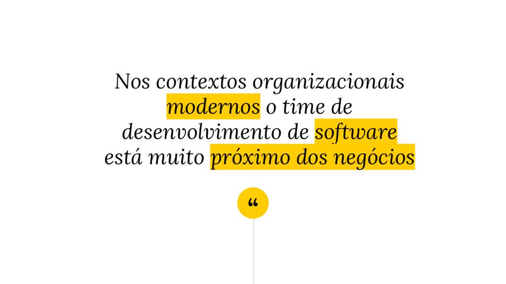 """"""" Nos contextos organizacionais modernos o time..."""
