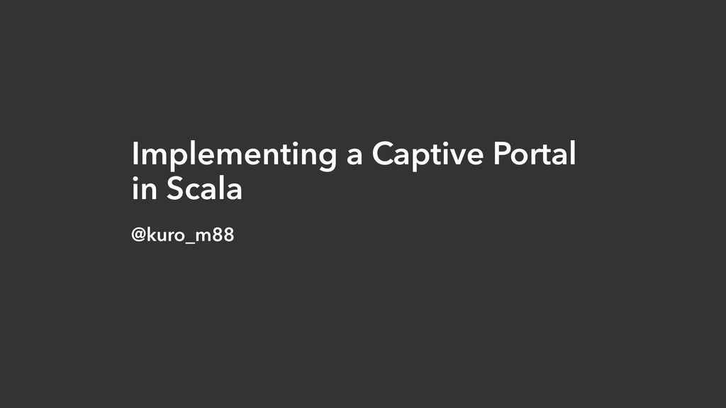 Implementing a Captive Portal in Scala @kuro_m88