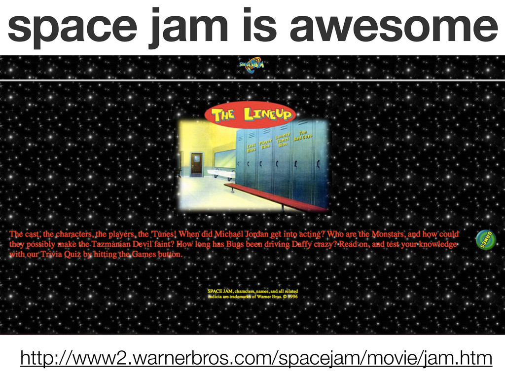 space jam is awesome http://www2.warnerbros.com...
