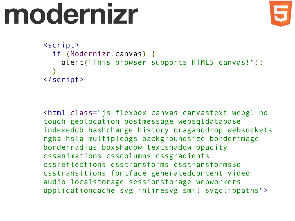 modernizr <script> if (Modernizr.canvas) { aler...