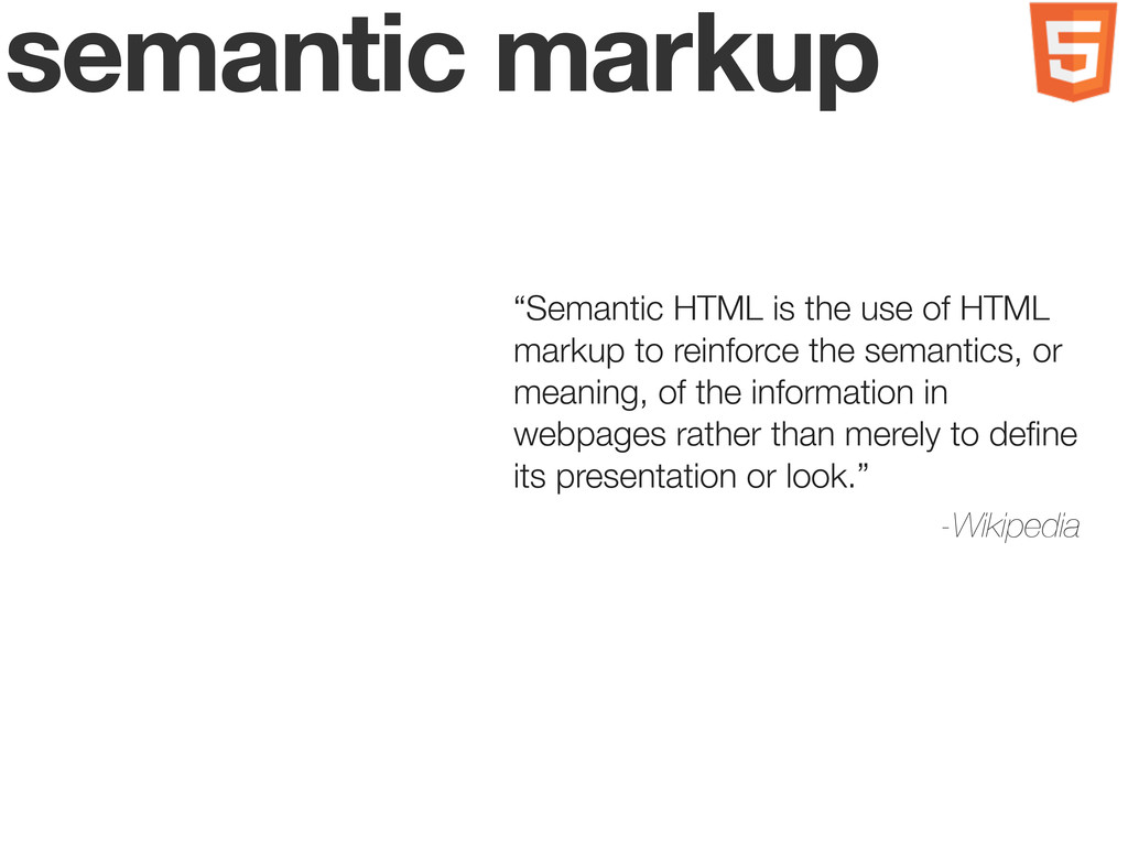 "semantic markup ""Semantic HTML is the use of HT..."