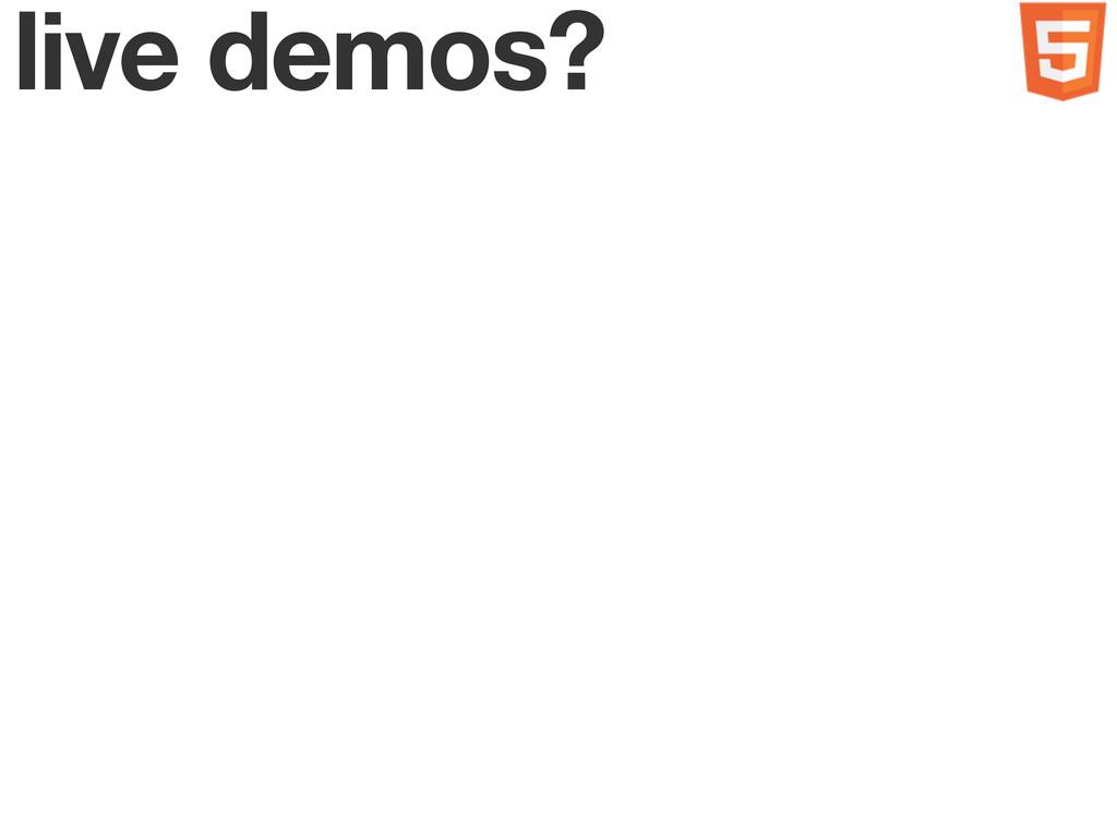 live demos?