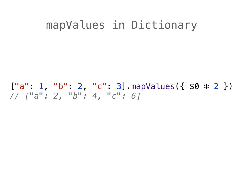 "mapValues in Dictionary [""a"": 1, ""b"": 2, ""c"": 3..."