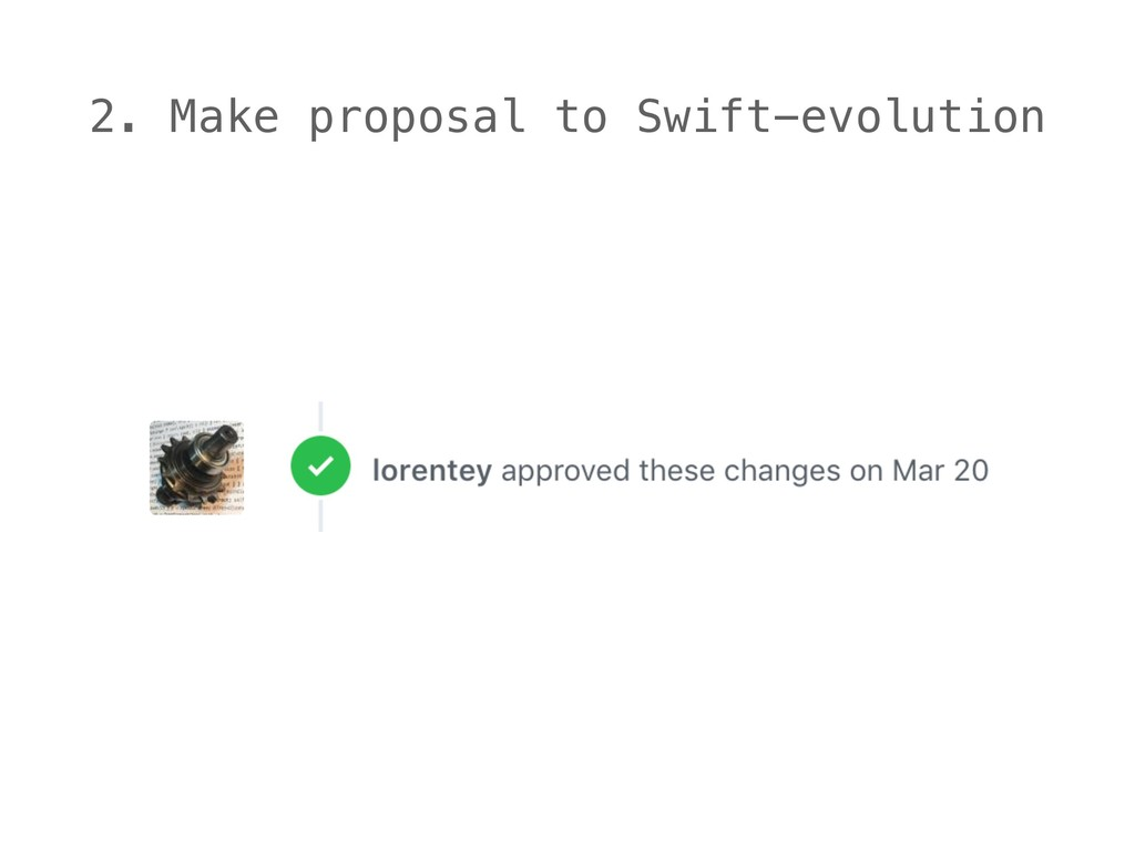 2. Make proposal to Swift-evolution