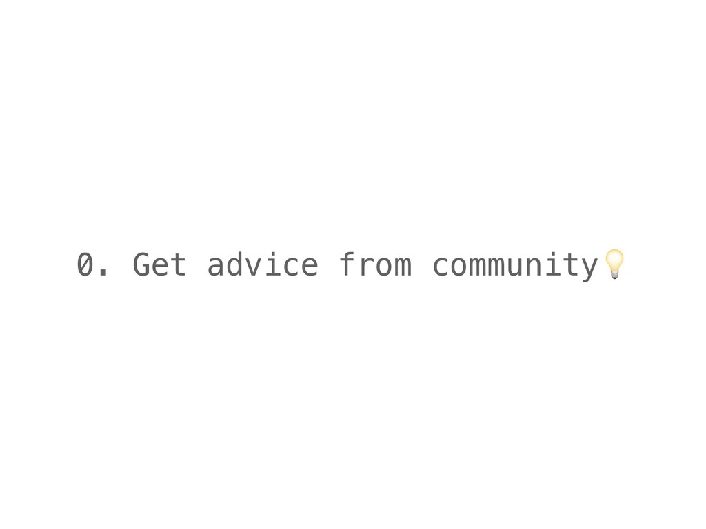 0. Get advice from community