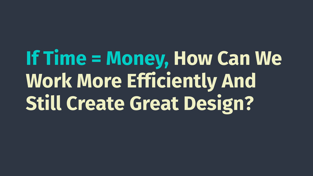 If Time = Money, How Can We Work More Efficient...
