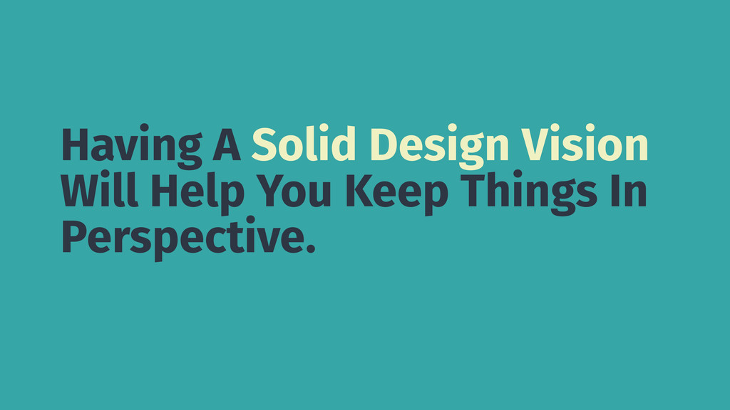 Having A Solid Design Vision Will Help You Keep...
