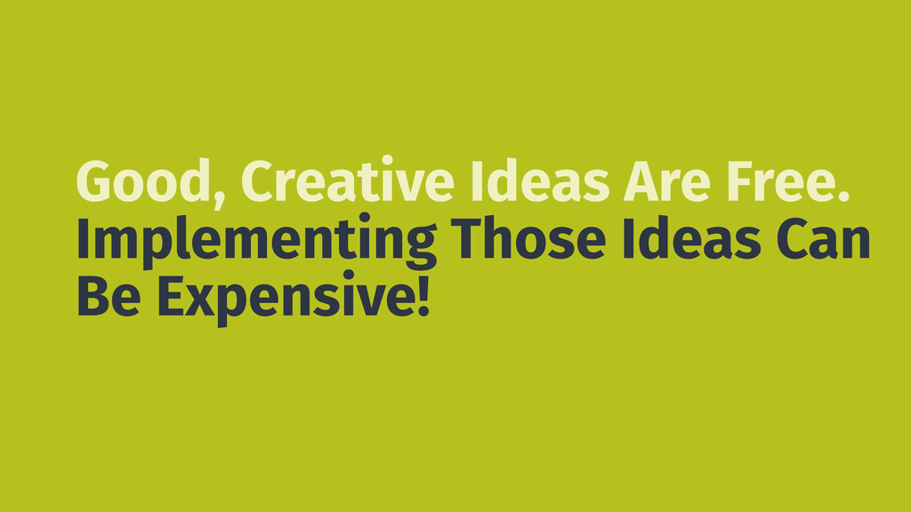 Good, Creative Ideas Are Free. Implementing Tho...