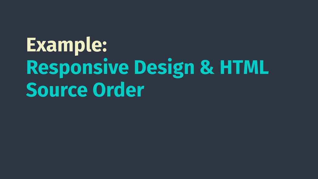 Example: Responsive Design & HTML Source Order
