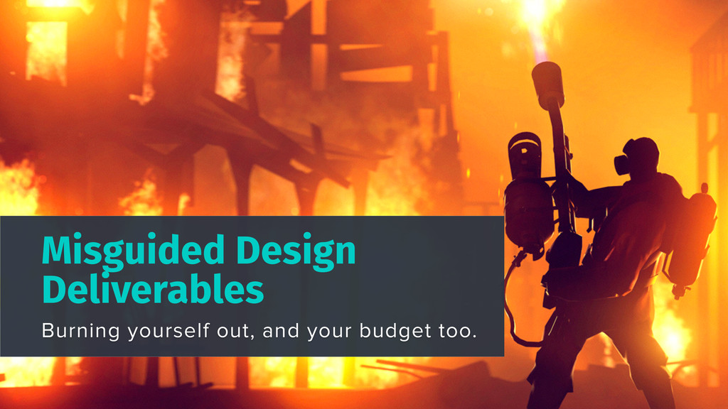 Misguided Design Deliverables Burning yourself ...