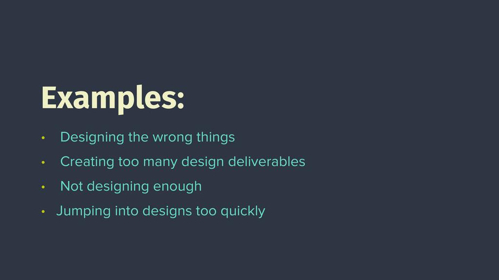 • Designing the wrong things • Creating too man...