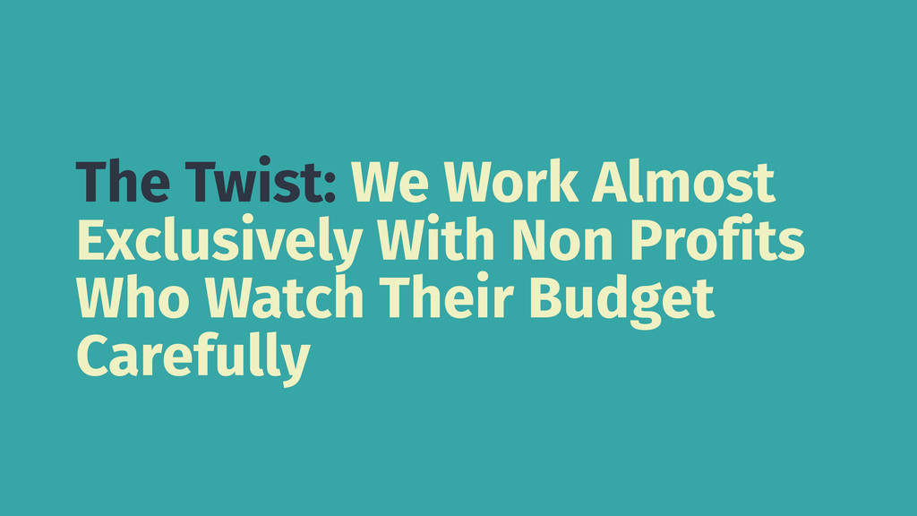The Twist: We Work Almost Exclusively With Non ...
