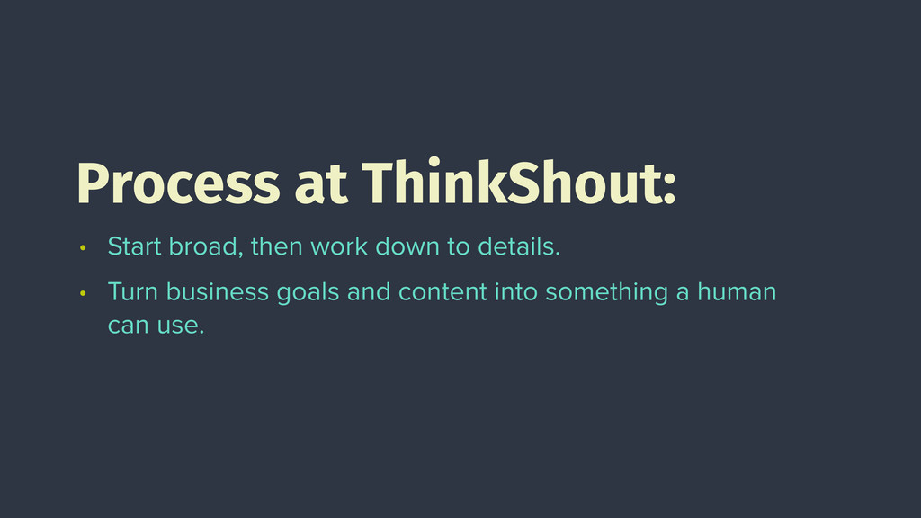 Process at ThinkShout: • Start broad, then work...