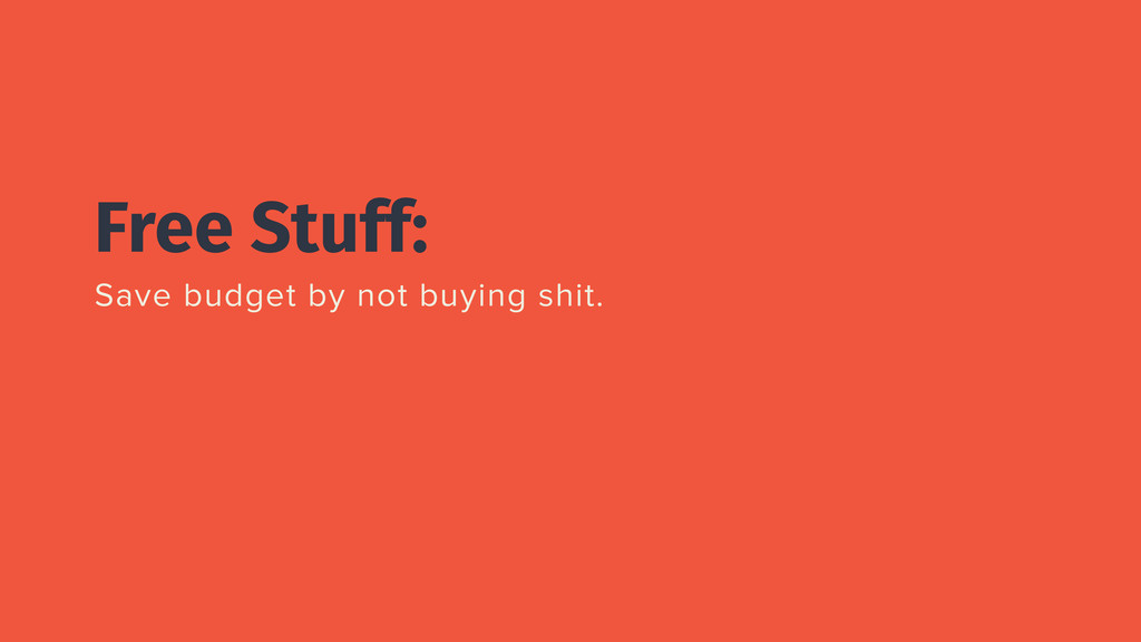Free Stuff: Save budget by not buying shit.