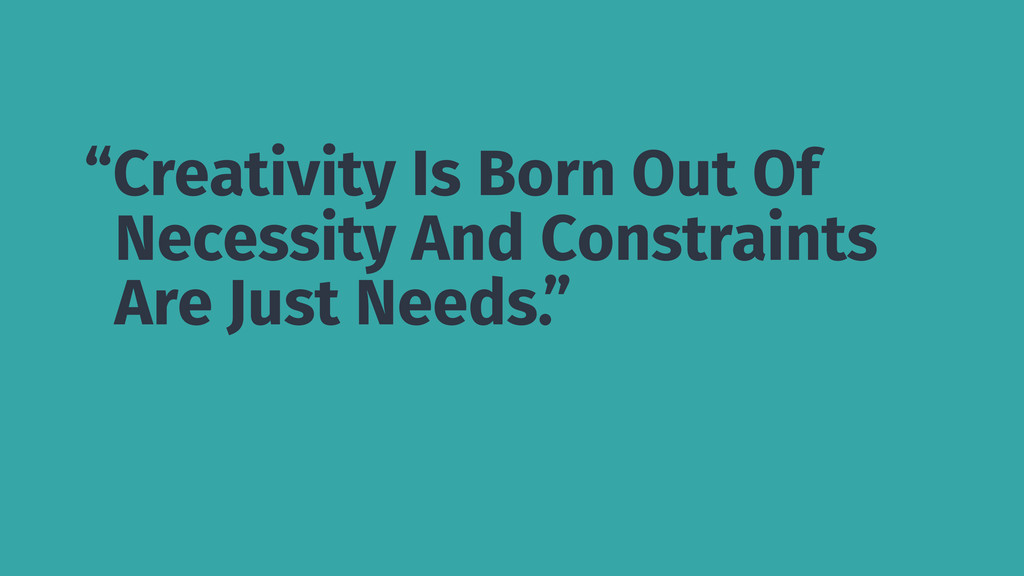 """""""Creativity Is Born Out Of Necessity And Constr..."""