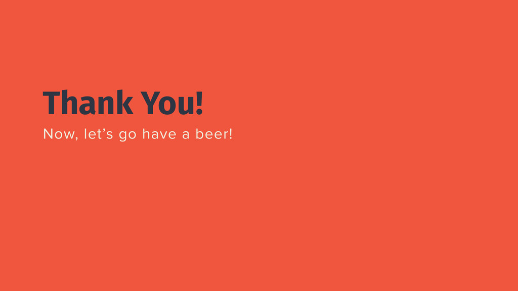 Thank You! Now, let's go have a beer!