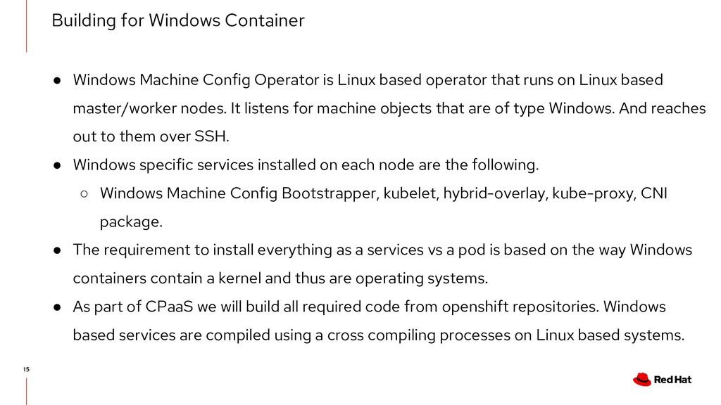 15 ● Windows Machine Config Operator is Linux b...