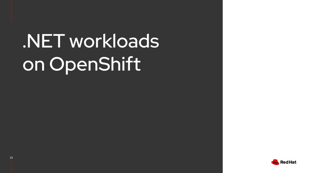 .NET workloads on OpenShift 23
