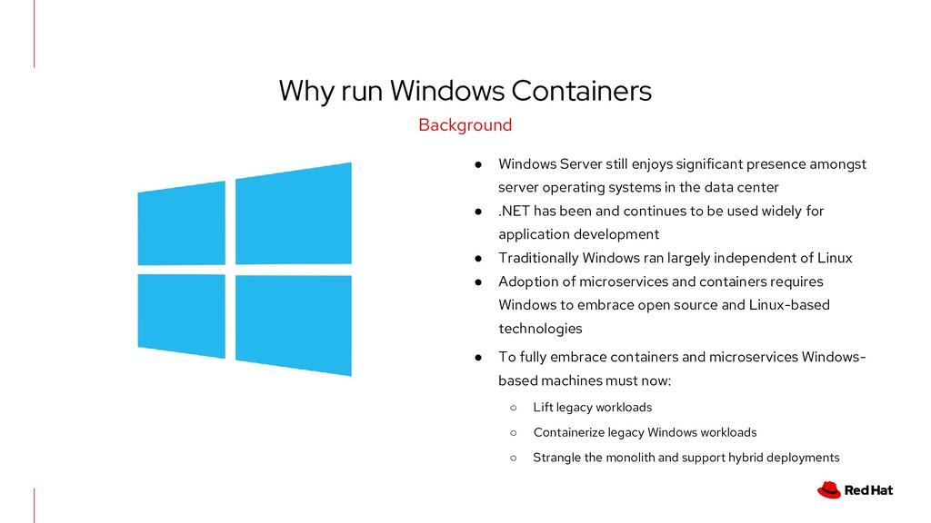 Why run Windows Containers ● Windows Server sti...