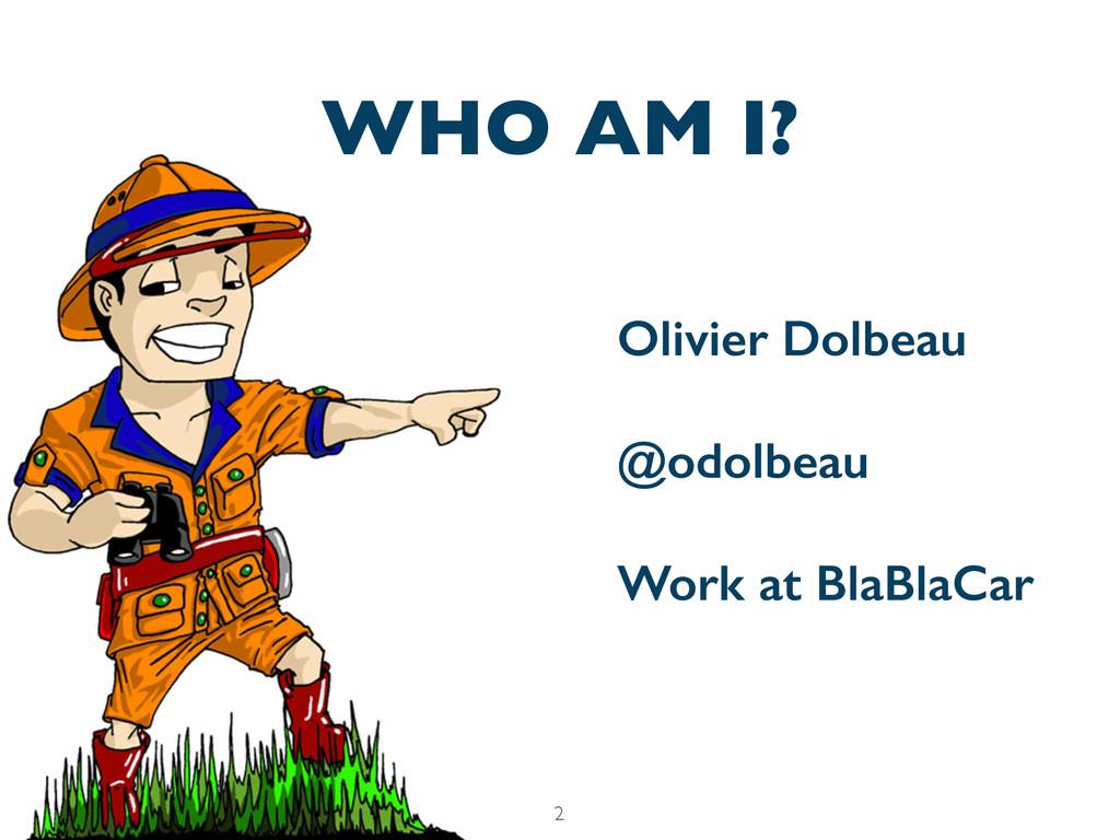 WHO AM I? Olivier Dolbeau @odolbeau Work at Bla...