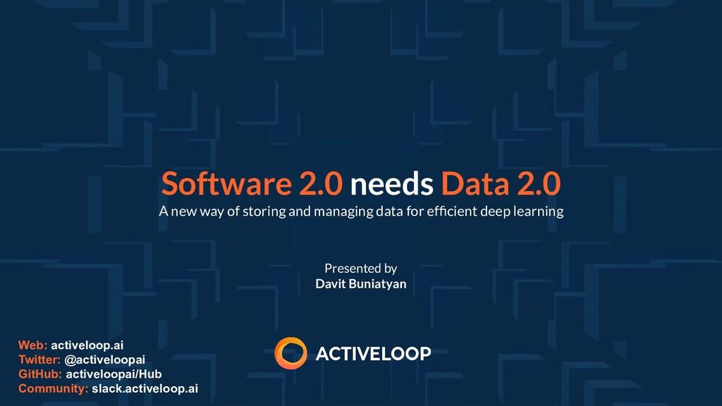 Presented by Davit Buniatyan Software 2.0 needs...