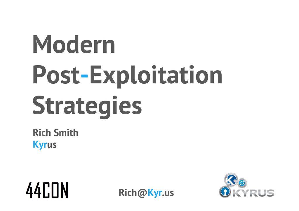 Modern Post-Exploitation Strategies Rich@Kyr.us...